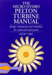 The Micro-Hydro Pelton Turbine Manual by Jeremy Thake