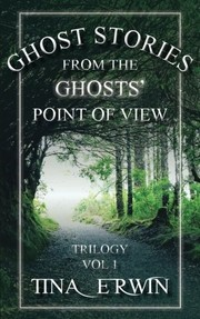 Ghost Stories from the Ghosts Point of View, Vol 1.