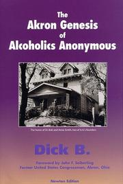 The Akron Genesis of Alcoholics Anonymous by Dick B.