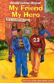 My friend, my hero by Jerald LeVon Hoover