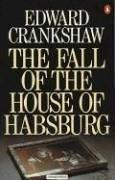 The fall of the House of Habsburg by Crankshaw, Edward.