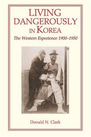 Living dangerously in Korea by Donald N. Clark