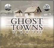 Ghost towns of Manitoba by Helen Mulligan