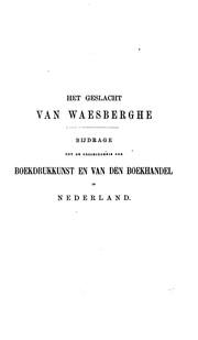 Het geslacht Van Waesberghe: eene bijdrage tot de geschiedenis der boekdrukkunst en van den ...