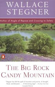 The Big Rock Candy Mountain by Wallace Stegner, Wallace Earle Stegner