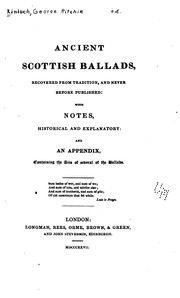 Ancient Scottish Ballads: Recovered from Tradition, and Never Before Published: with Notes ...