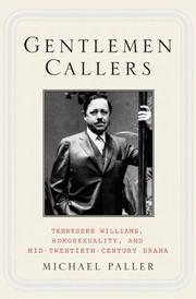 GENTLEMEN CALLERS: TENNESSEE WILLIAMS, HOMOSEXUALITY, AND MID-TWENTIETH-CENTURY BROADWAY DRAMA.
