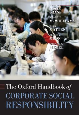 The Oxford Handbook of Corporate Social Responsibility (Oxford Handbooks), Crane, Andrew (Editor); McWilliams, Abagail (Editor); Matten, Dirk (Editor); Moon, Jeremy (Editor); Siegel, Donald S. (Editor)