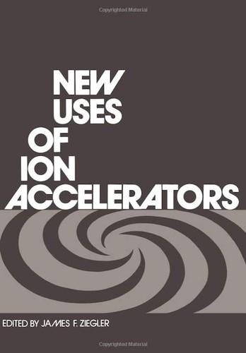 New Uses of Ion Accelerators, Ziegler, James (Editor)