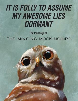 It Is Folly To Assume My Awesome Lies Dormant: The Paintings of the Mincing Mockingbird, Adrian, Matt