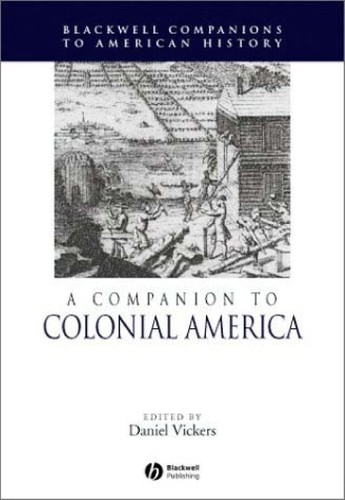 A Companion to Colonial America (Wiley Blackwell Companions to American History), Vickers, Daniel (Editor)