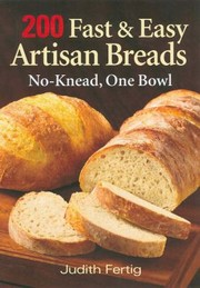 200 Fast and Easy Artisan Breads: No-Knead, One Bowl [Paperback]