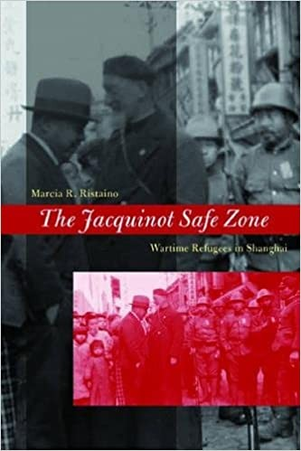 The Jacquinot Safe Zone: Wartime Refugees in Shanghai, Ristaino, Marcia