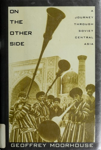 On the Other Side: A Journey Through Soviet Central Asia, Moorhouse, Geoffrey