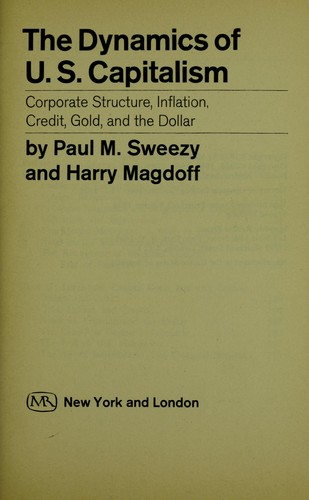 The Dynamics of U. S. Capitalism: Corporate Structure, Inflation, Credit, Gold, and the Dollar, Sweezy, Paul M.