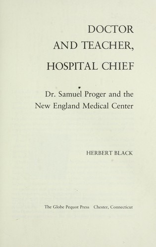 Doctor and Teacher, Hospital Chief: Dr. Samuel Proger and the New England Medical Center, Black, Herbert