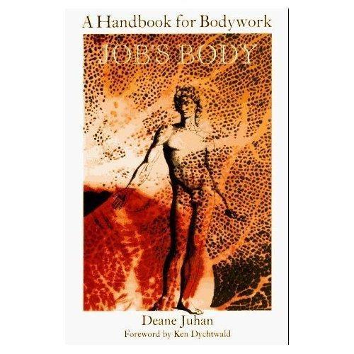 Job's Body: A Handbook for Bodywork, Juhan, Deane; Ken Dychtwald (Foreword)