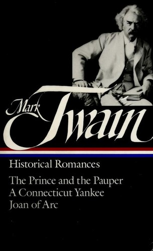 Mark Twain : Historical Romances : Prince & the Pauper / Connecticut Yankee in King Arthur's Court / Personal Recollections of Joan of Arc (Library of America), Twain, Mark; Susan K. Harris (Editor)