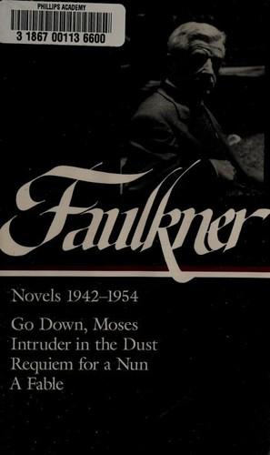 William Faulkner : Novels 1942-1954 : Go Down, Moses / Intruder in the Dust / Requiem for a Nun / A Fable (Library of America), Faulkner, William; Blotner, Joseph (Editor); Polk, Noel (Editor)