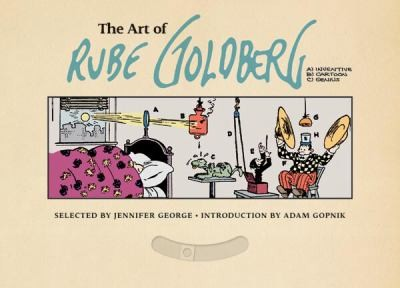 The Art of Rube Goldberg: (A) Inventive (B) Cartoon (C) Genius, George, Jennifer