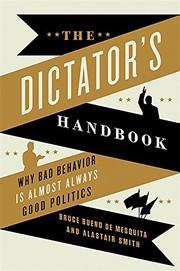 The Dictator's Handbook: Why Bad Behavior is Almost Always Good Politics by Bruce Bueno de Mesquita,Alastair Smith