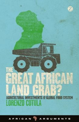 The Great African Land Grab?: Agricultural Investments and the Global Food System (African Arguments), Cotula, Lorenzo