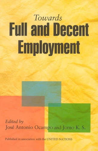 Towards Full and Decent Employment, Ocampo, Jose Antonio (Editor); Jomo K.S. (Editor)