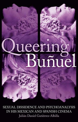 Image for Queering Buñuel: Sexual Dissidence and Psychoanalysis in his Mexican and Spanish Cinema (International Library of Cultural Studies)