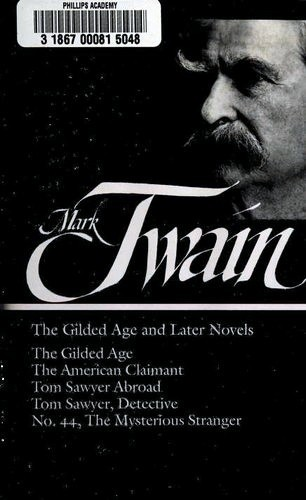 Mark Twain: The Gilded Age and Later Novels: The Gilded Age / The American Claimant / Tom Sawyer Abroad / Tom Sawyer, Detective / No. 44, The Mysterious Stranger (Library of America), Twain, Mark