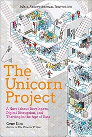 The Unicorn Project: A Novel About Developers, Digital Disruption, and Thriving in the Age of Data by Gene Kim