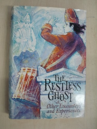 The Restless Ghost, and Other Encounters and Experiences