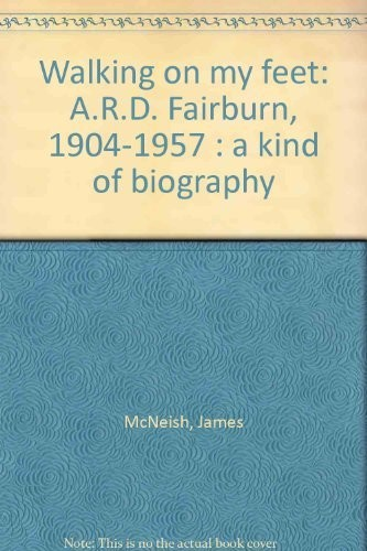 Walking on My Feet: A.R.D. Fairburn, 1904-1957