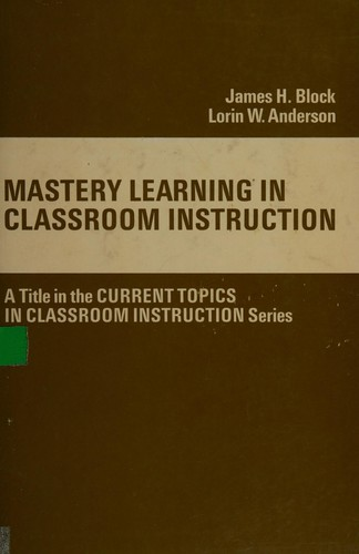 Mastery Learning in Classroom Instruction