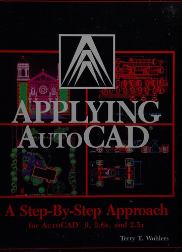 Applying AutoCAD, a Step-By-Step Approach Based on AutoCAD 9, 2.6x, and 2.5x