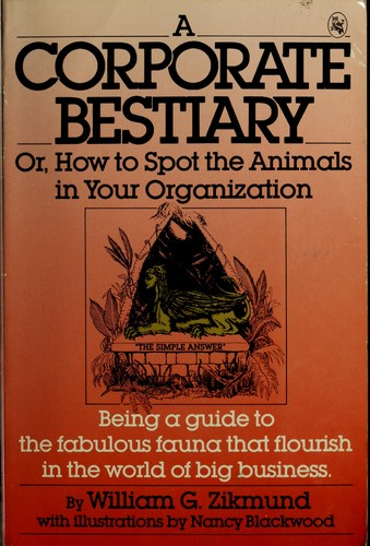 A Corporate Bestiary, Or, How to Spot the Animals in Your Organization