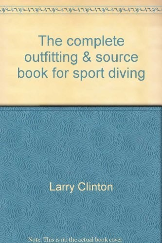 The Complete Outfitting & Source Book for Sport Diving