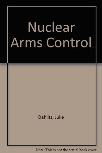 Nuclear Arms Control, with Effective International Agreements