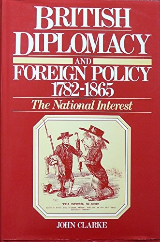 British Diplomacy and Foreign Policy, 1782-1865