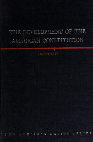 The Development of the American Constitution, 1877-1917,