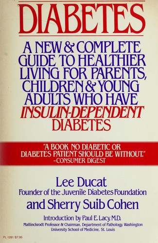 Diabetes, a New & Complete Guide to Healthier Living for Parents, Children & Young Adults with Insulin-Dependent Diabetes