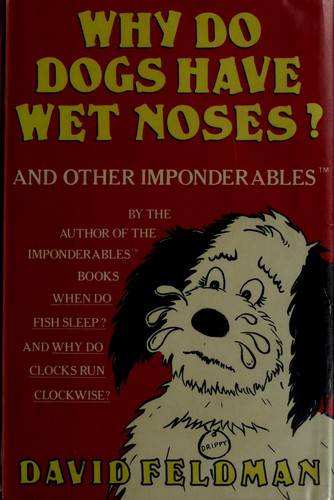 Why Do Dogs Have Wet Noses? and Other Imponderables of Everyday Life