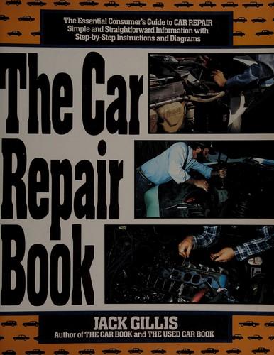The Car Repair Book: The Essential Consumer's Guide to Car Repair