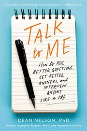 Talk to me : how to ask better questions, get better answers, and interview anyone like a pro cover image