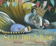 Book Cover: 'Sleep Like a Tiger' by Illustrated by Pamela Zagarenski, written by Mary Logue