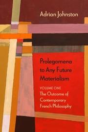Prolegomena to Any Future Materialism, Volume One