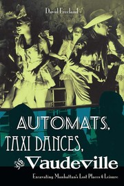 Automats, Taxi Dances, And Vaudeville: Excavating Manhattan's Lost Places Of Leisure PDF Download