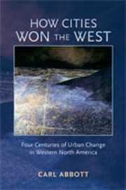 How Cities Won The West Four Centuries Of Urban Change In Western North America PDF Download
