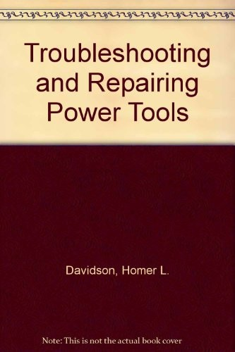 Troubleshooting and Repairing Power Tools