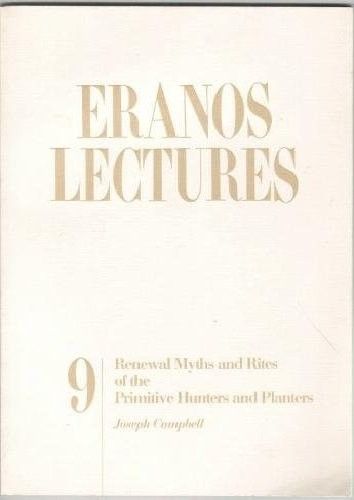 Renewal Myths and Rites of the Primitive Hunters and Planters: Eranos Lectures