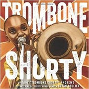 Book Cover: 'Trombone Shorty' by Illustrated by Bryan Collier and written by Troy Andrews